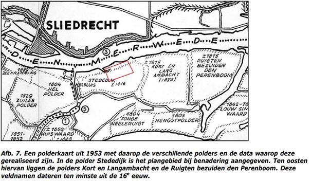 Een polderkaart uit 1953 met daarop de verschillende polders en de data waarop deze gerealiseerd zijn. In de polder Stededijk is het plangebied bij benadering aangegeven. Ten oosten hiervan liggen de polders Kort en Langambacht en de Ruigten bezuiden den Perenboom. Deze veldnamen dateren ten minste uit de 16e eeuw.